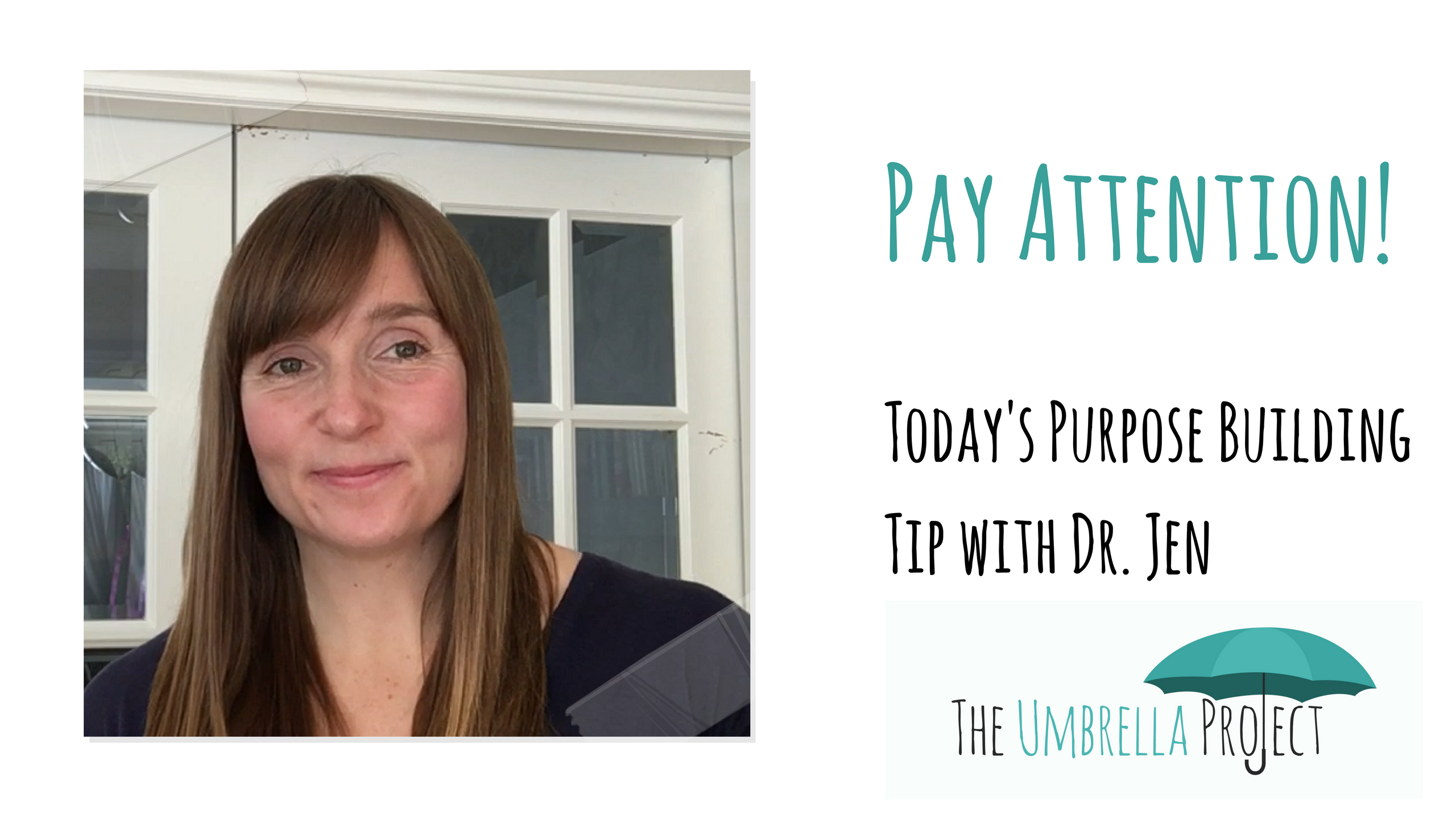 Pay Attention: Today's Purpose Building Tip with Dr. Jen