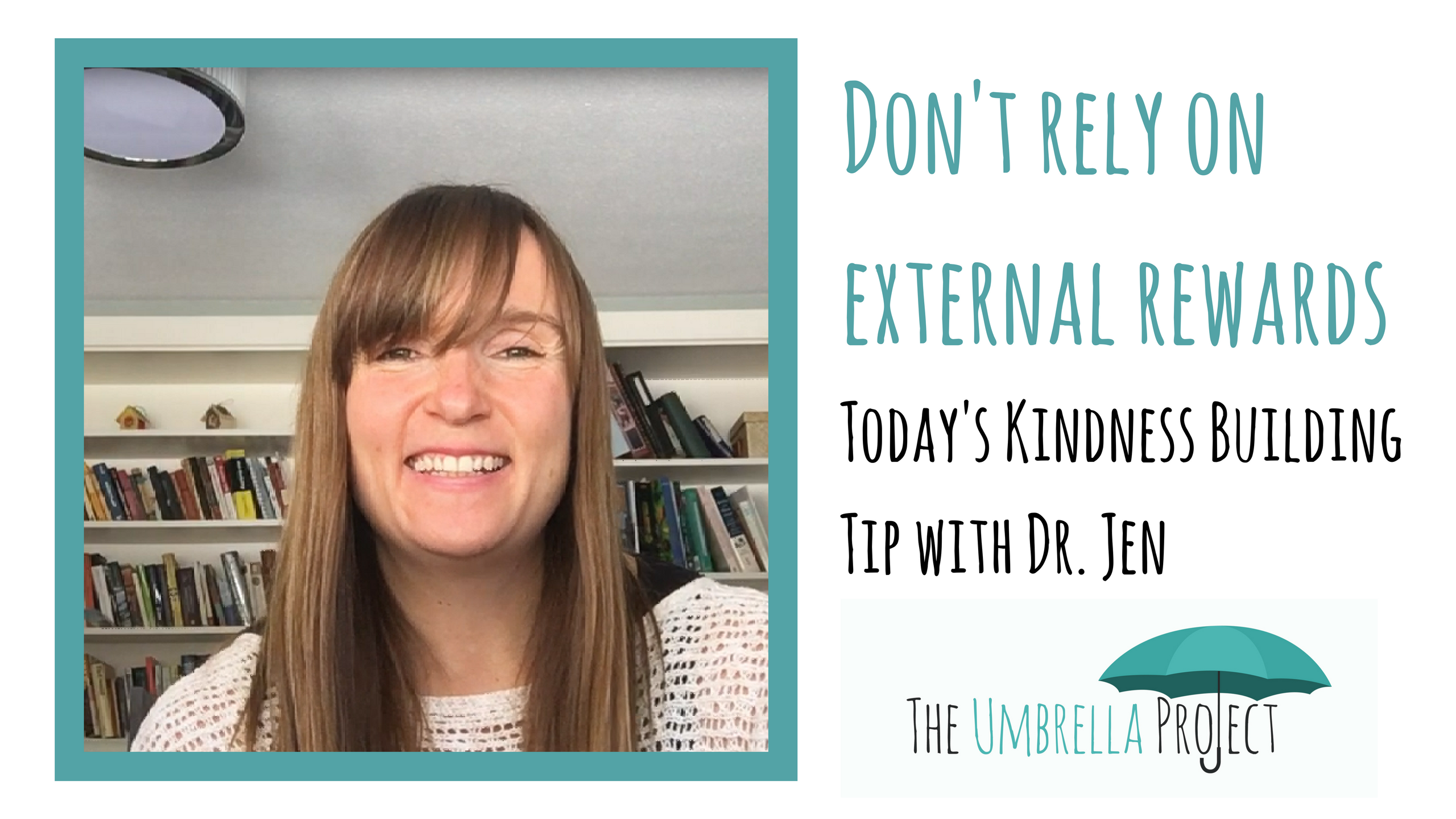 Don't Rely on External Rewards: Today's Kindness Building Tip with Dr. Jen
