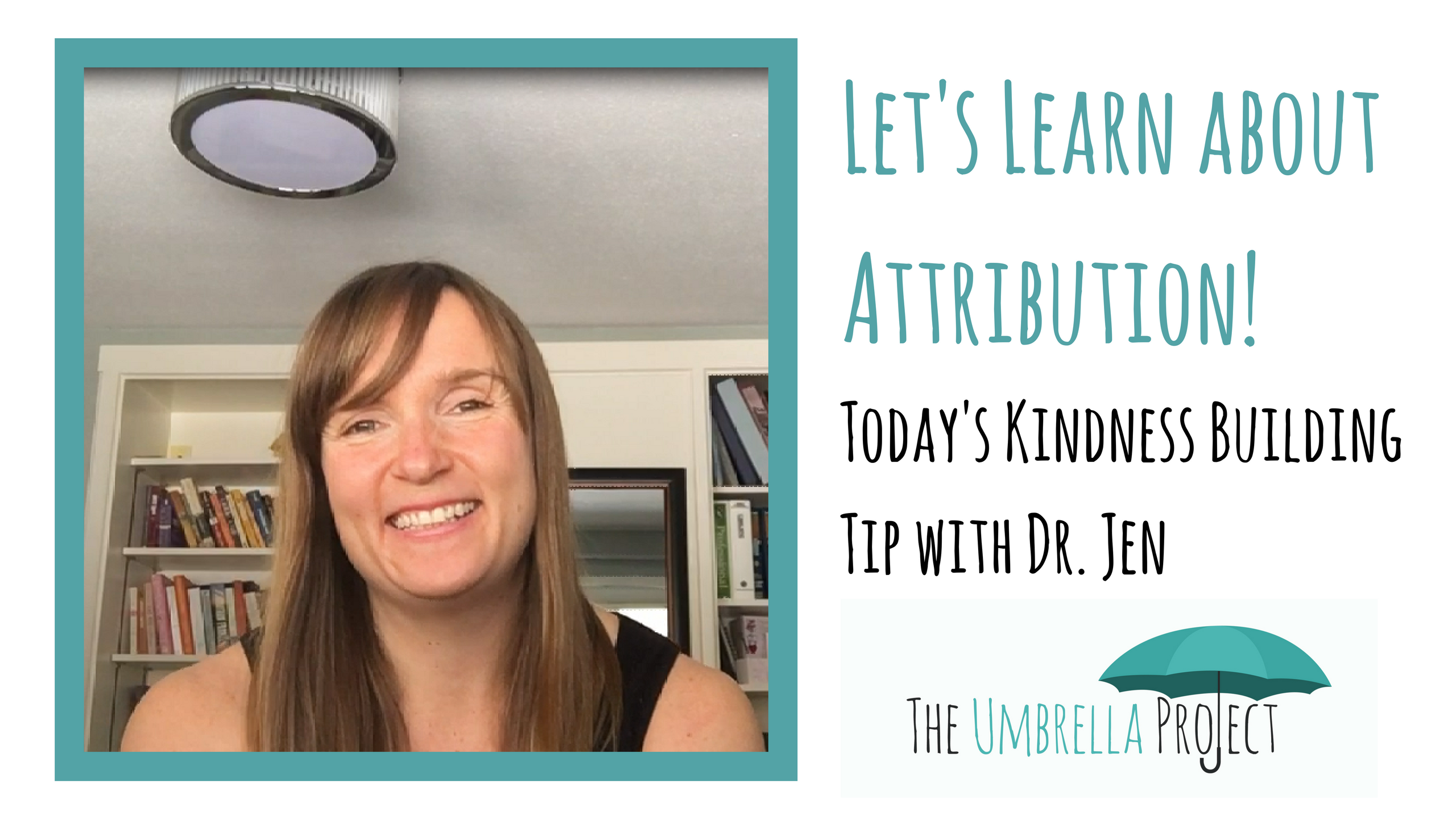 Let's Learn about Attribution! Today's Kindness Building Tip with Dr. Jen
