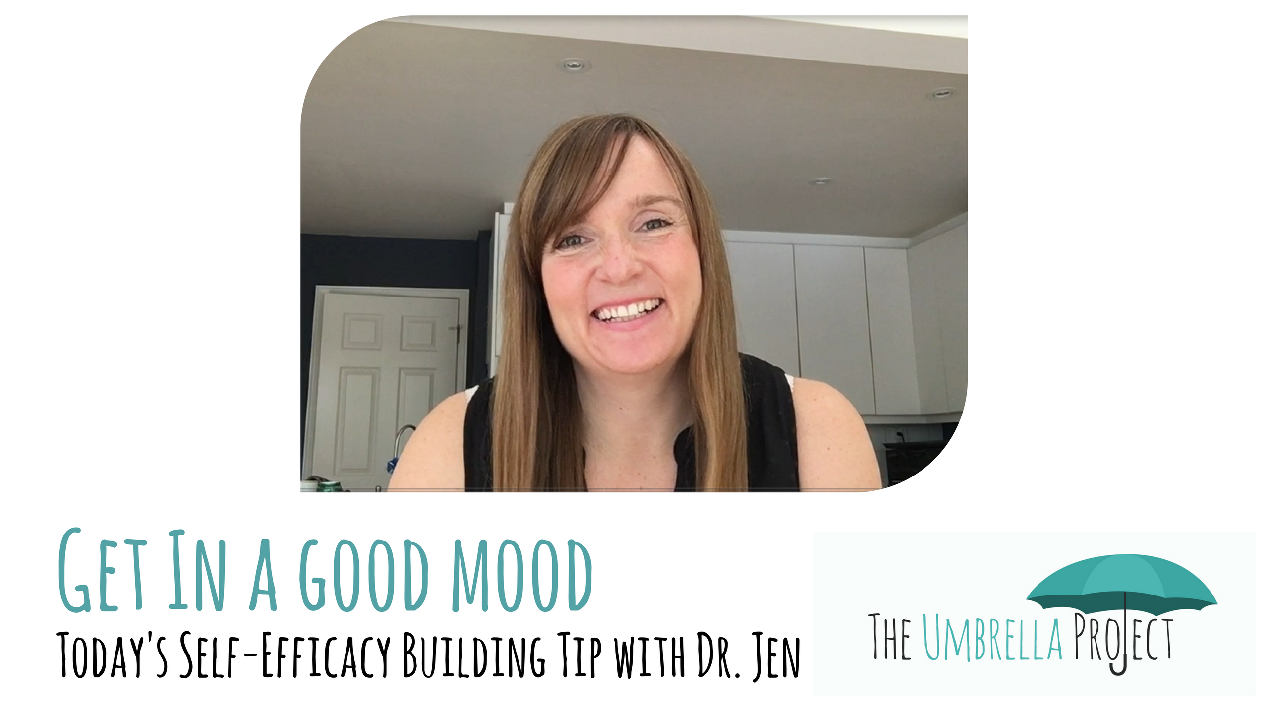 Get in a Good Mood: Today's Self-Efficacy Building Tip with Dr. Jen