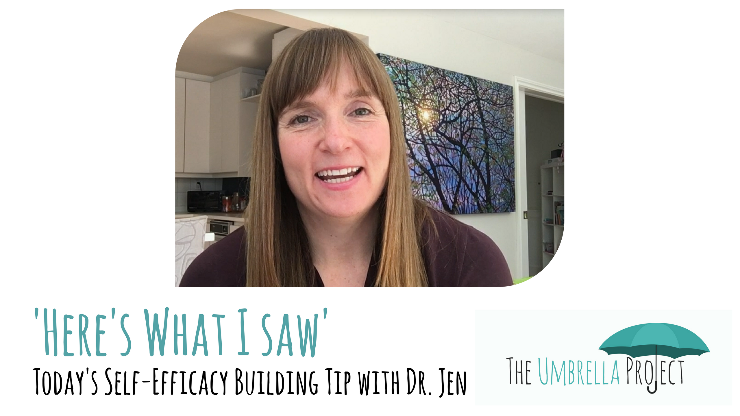 'Here's What I Saw': Today's Self-Efficacy Building Tip with Dr. Jen