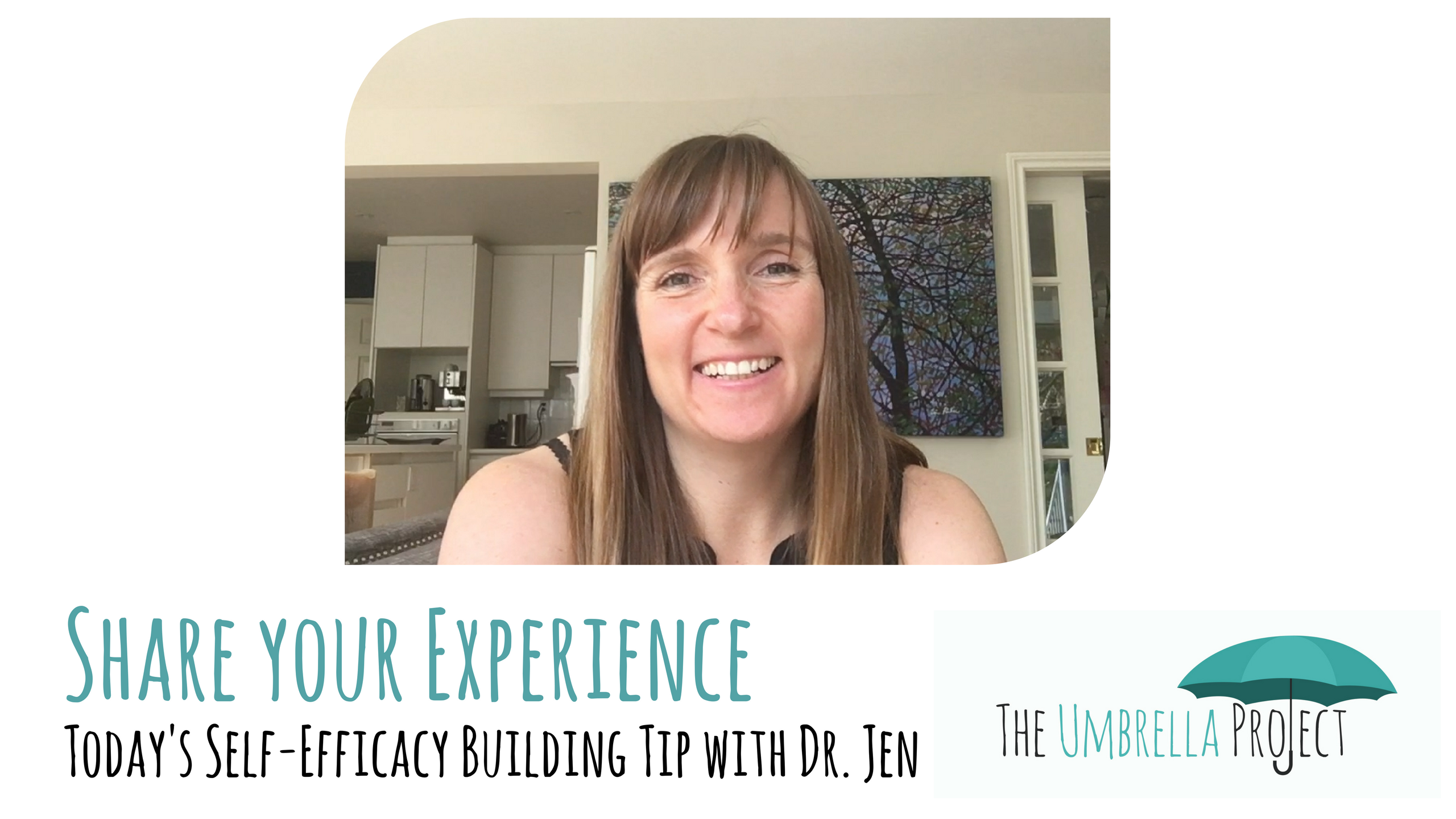 Share Your Experience: Today's Self-Efficacy Building Tip with Dr. Jen