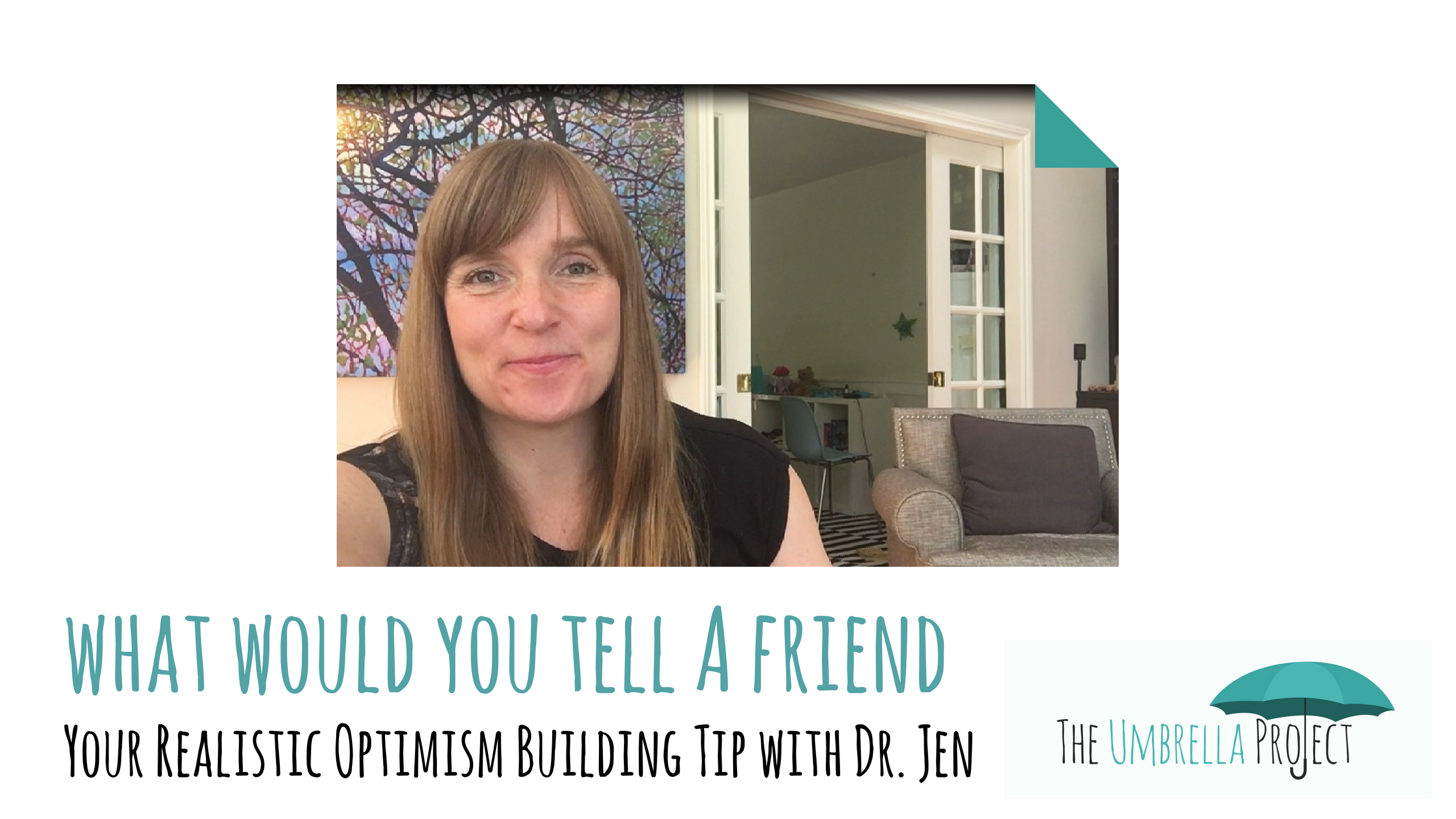 What Would You Tell a Friend: Your Realistic Optimism Building Tip with Dr. Jen
