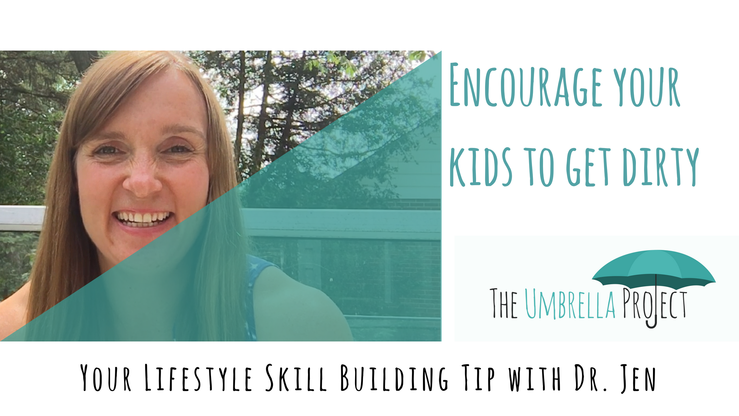 Encourage Your Kids to Get Dirty: Your Lifestyle Skill Building Tip with Dr. Jen