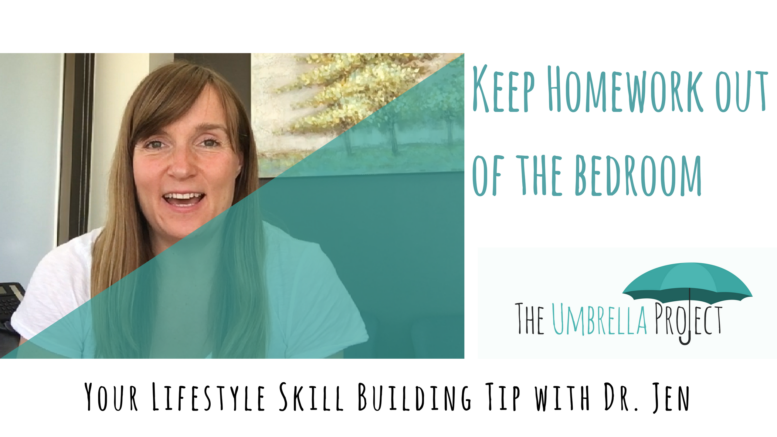 Keep Homework Out of the Bedroom: Your Lifestyle Skill Building Tip with Dr. Jen