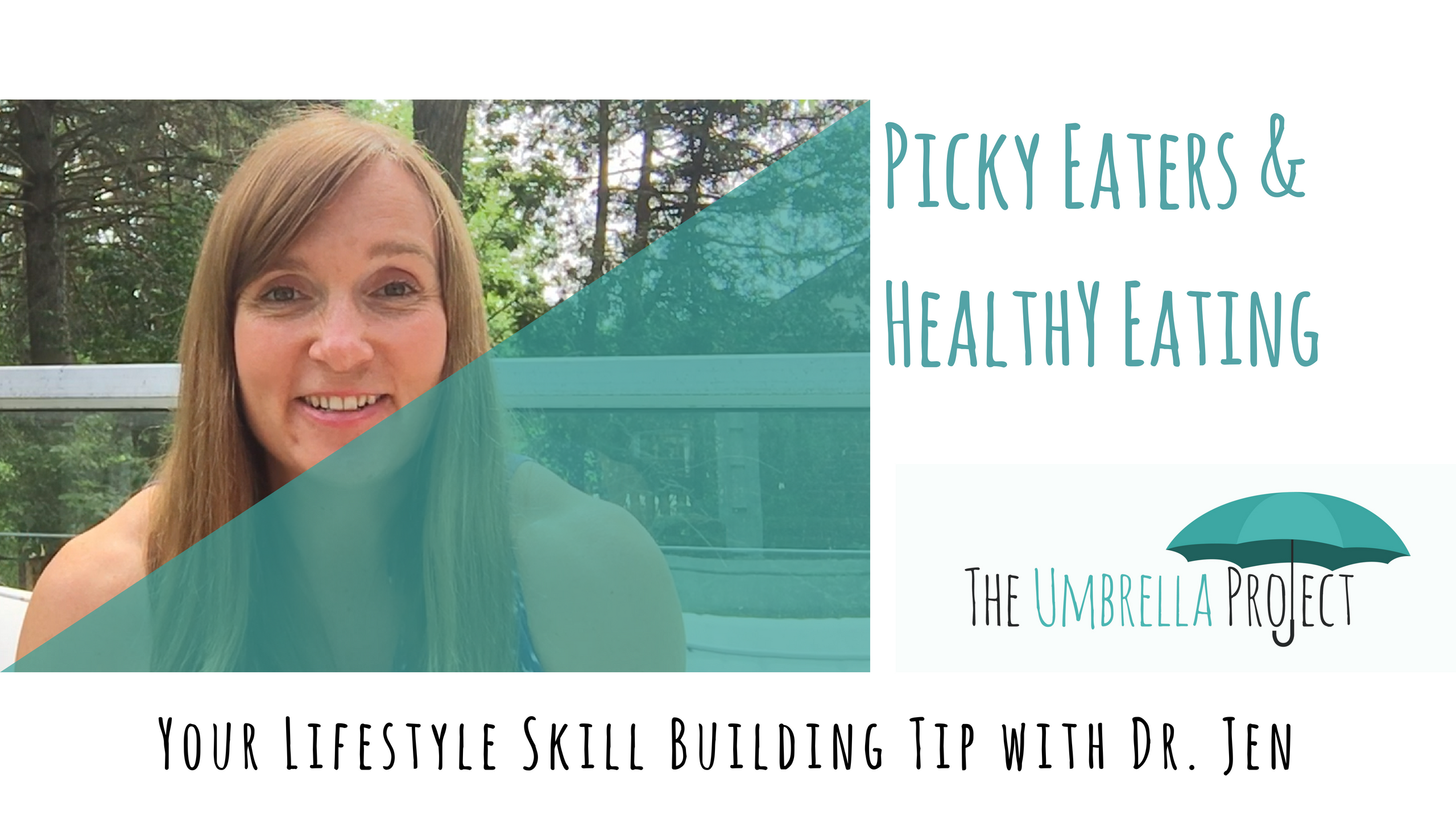 Picky Eaters and Healthy Eating: Your Lifestyle Skill Building Tip with Dr. Jen