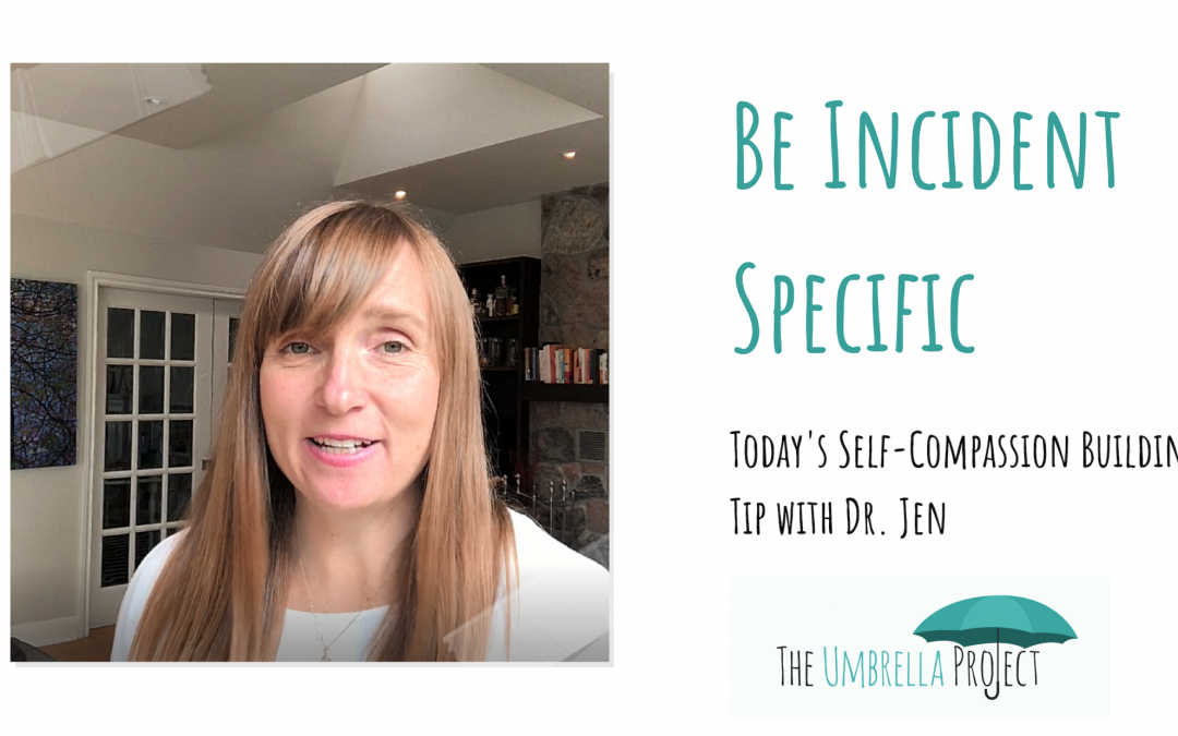Be Incident Specific: Today's Self-Compassion Building Tip with Dr. Jen