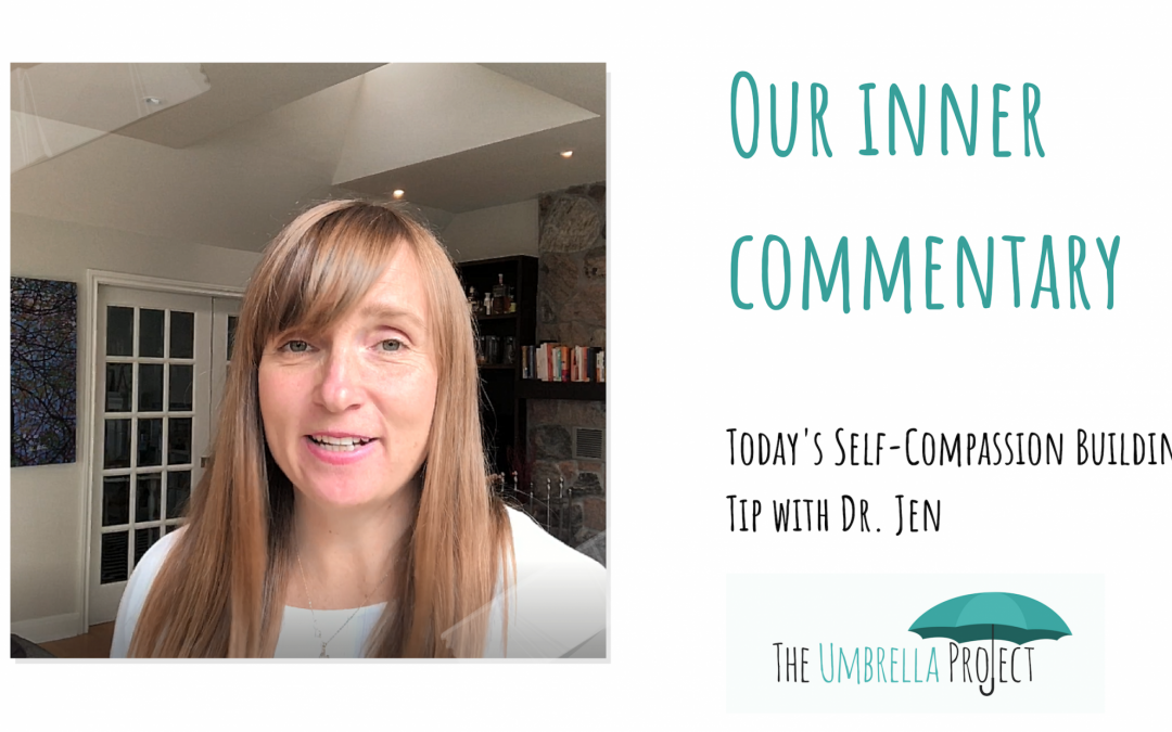 All About Our Inner Commentary: Today's Self-Compassion Building Tip with Dr. Jen