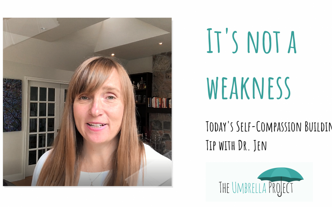It's Not a Weakness: Today's Self-Compassion Building Tip with Dr. Jen