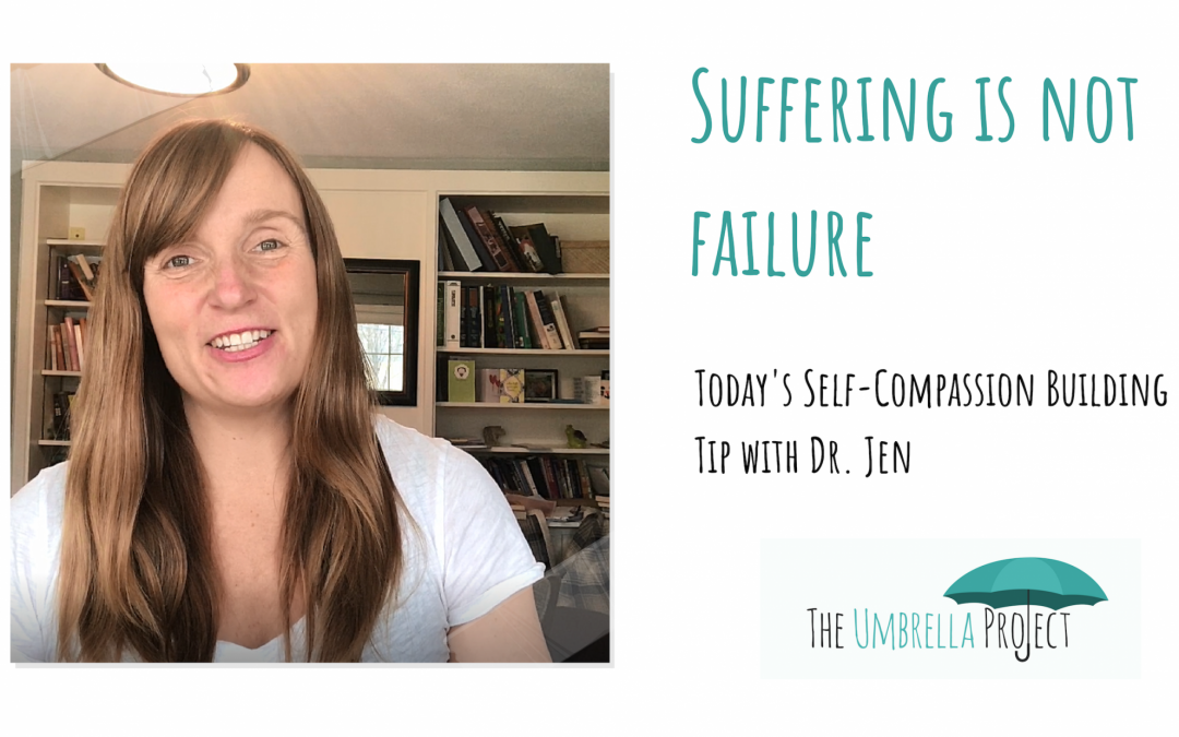 Suffering is Not Failure:  Today's Self-Compassion Building Tip with Dr. Jen