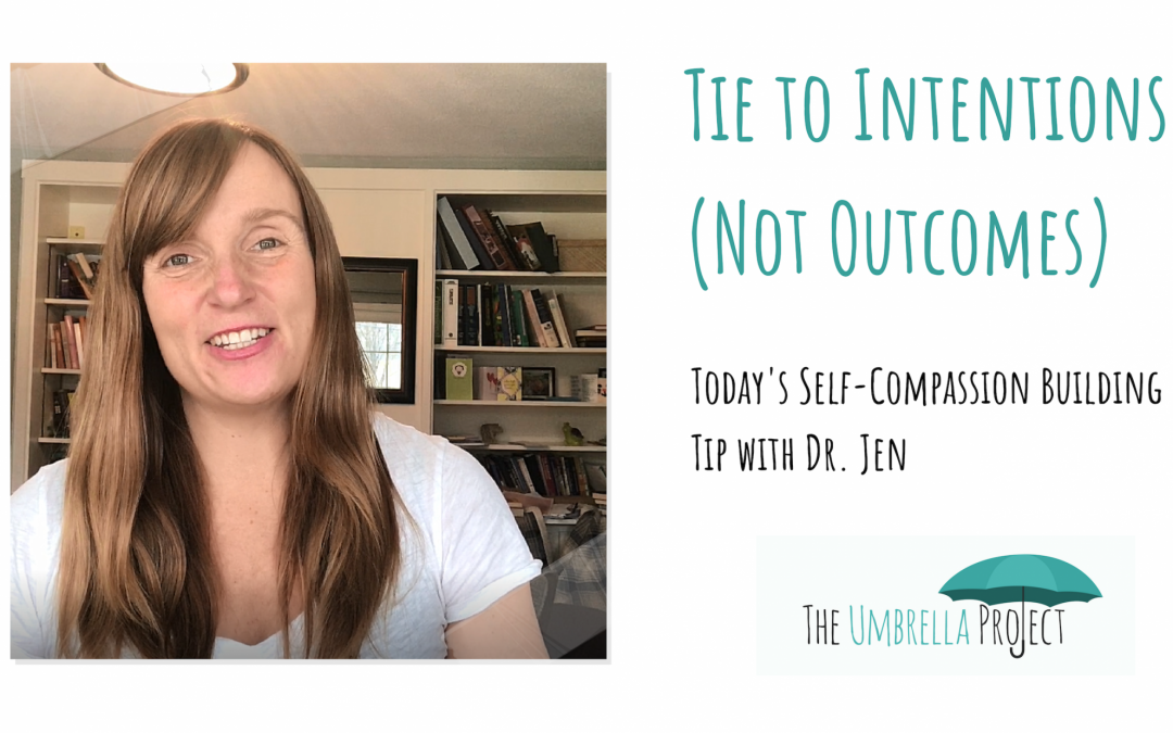 Tie to Intentions (Not Outcomes): Today's Self-Compassion Building Tip with Dr. Jen