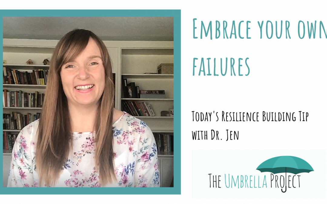 Embrace Your Own Failures: Today's Resilience Building Tip with Dr. Jen