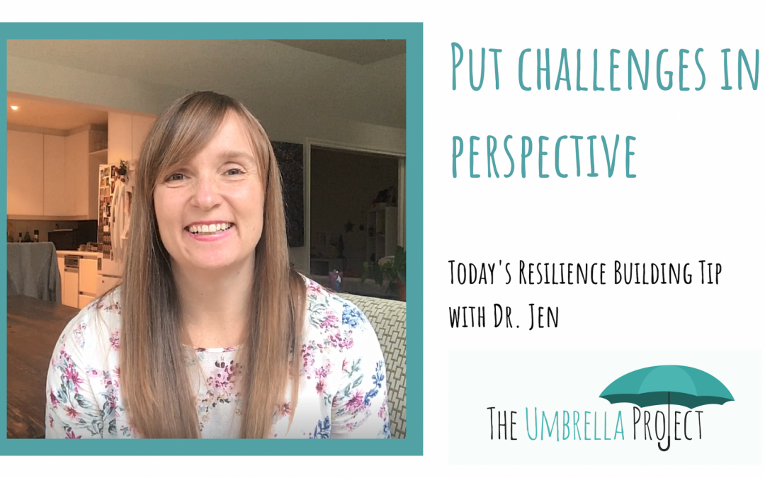 Put Challenges in Perspective: Today's Resilience Building Tip with Dr. Jen